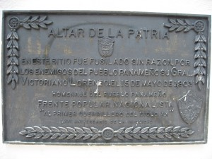 General Victoriano Lorenzo was shot on this spot on May 15, 1903 without any reason by enemies of the Panamanian people.